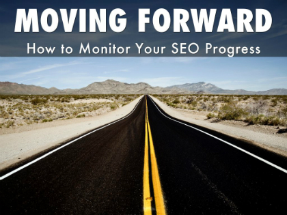 Moving forward - how to monitor your SEO progress